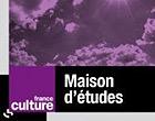 Maison d'études – France Culture – 01/08/10