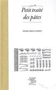 Petit traité des pâtes, de Pierre-Brice Lebrun