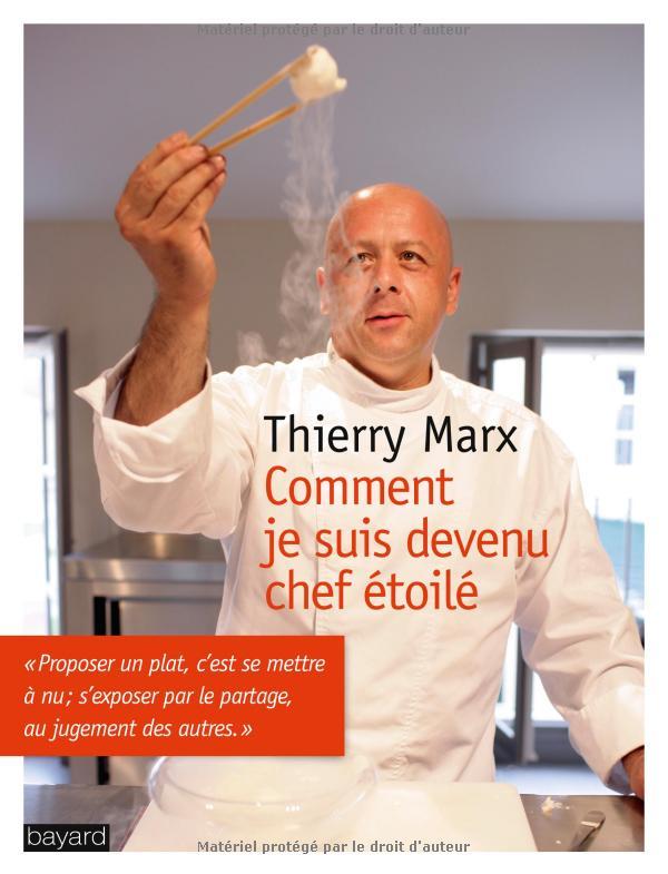 Comment je suis devenu chef étoilé, de Thierry Marx