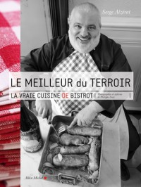 Le meilleur du terroir - la vraie cuisine de bistrot, de Serge Alzérat