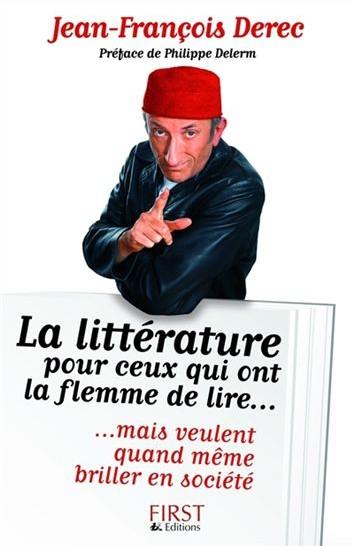 La littérature pour ceux qui ont la flemme de lire… mais qui veulent quand même briller en société de Jean-François Derec