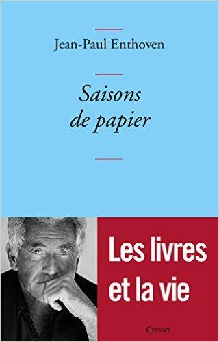 Les saisons de papier de Jean-Paul Enthoven