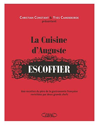 La cuisine d 39 auguste escoffier de christian constant et for Auguste escoffier ma cuisine book