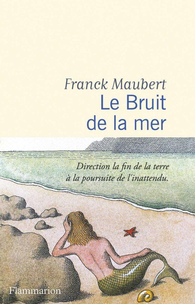 Le Bruit De La Mer De Franck Maubert Le Blog De Gilles Pudlowski Les Pieds Dans Le Plat